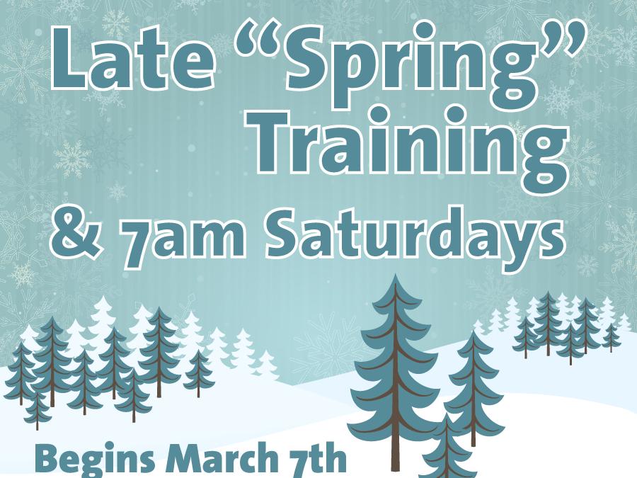 "Late ""Spring"" Training & 7am Saturdays"